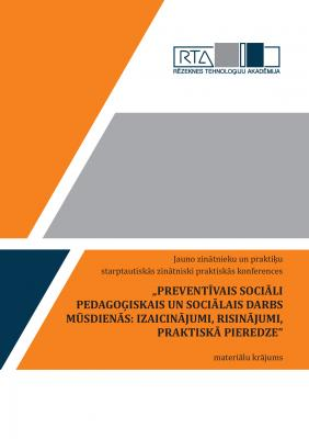 Cover for PREVENTĪVAIS SOCIĀLI PEDAGOĢISKAIS UN SOCIĀLAIS DARBS MŪSDIENĀS: IZAICINĀJUMI, RISINĀJUMI, PRAKTISKĀ PIEREDZE. Jauno zinātnieku un praktiķu starptautiskās zinātniski praktiskās konferences materiālu krājums.