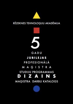 """Cover for 5 gadu jubilejas profesionālā maģistra studiju programmas """"Dizains"""" maģistra darbu katalogs"""