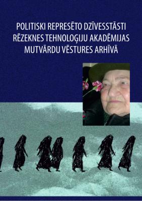 Cover for Politiski represēto dzīvesstāsti Rēzeknes Tehnoloģiju akadēmijas mutvārdu vēstures arhīvā